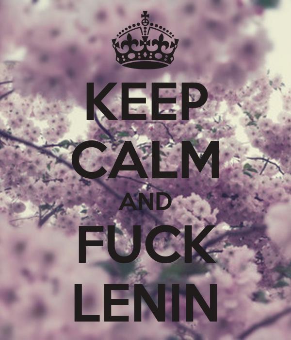 KEEP CALM AND FUCK LENIN