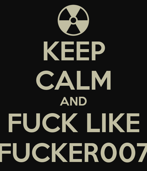 KEEP CALM AND FUCK LIKE FUCKER007