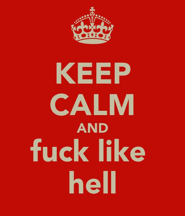 KEEP CALM AND fuck like  hell