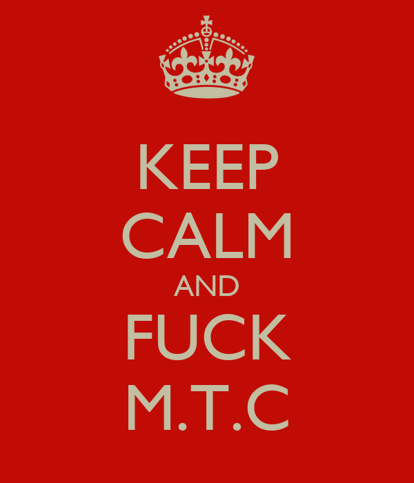 KEEP CALM AND FUCK M.T.C