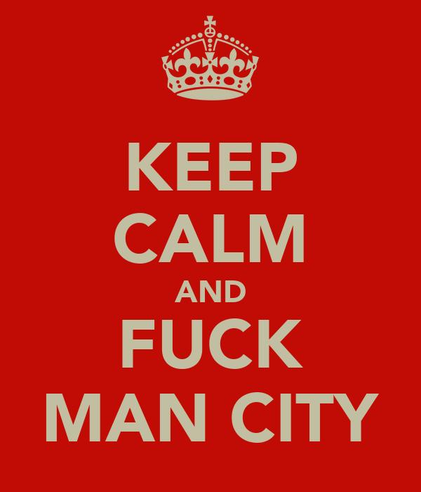 KEEP CALM AND FUCK MAN CITY