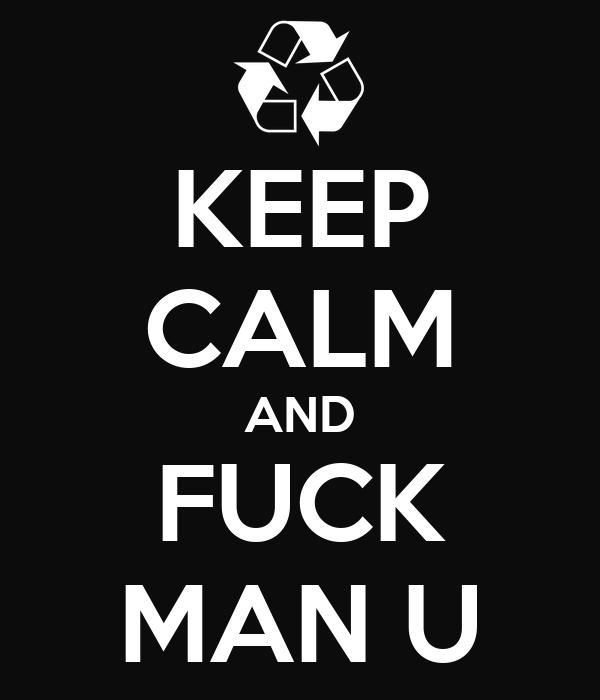 KEEP CALM AND FUCK MAN U