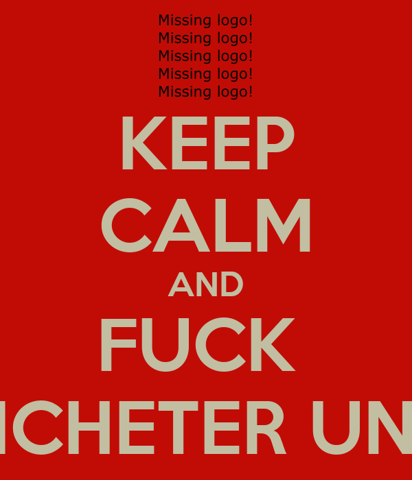 KEEP CALM AND FUCK  MANCHETER UNITED