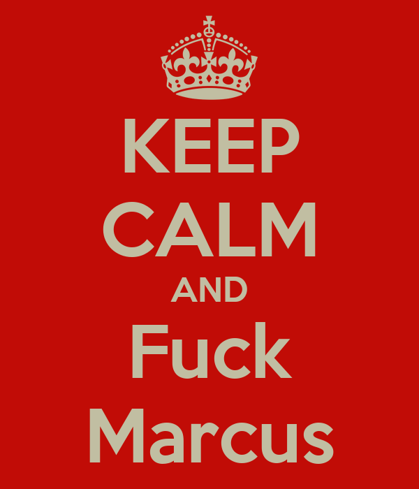 KEEP CALM AND Fuck Marcus