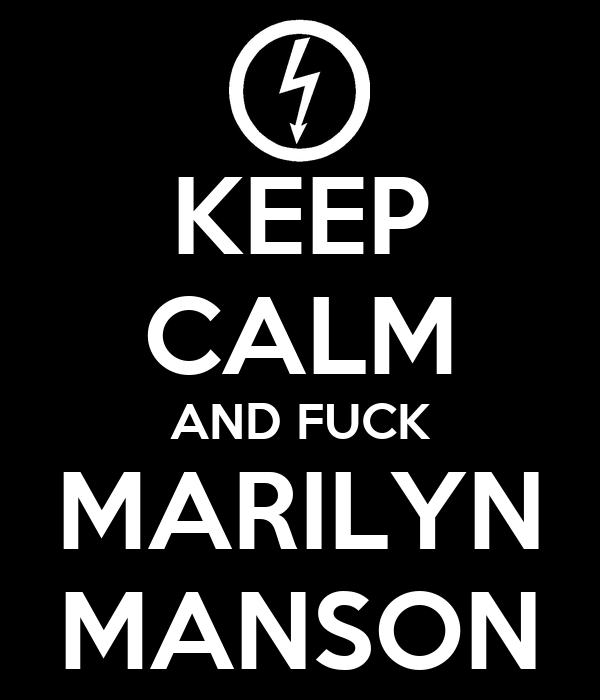 KEEP CALM AND FUCK MARILYN MANSON