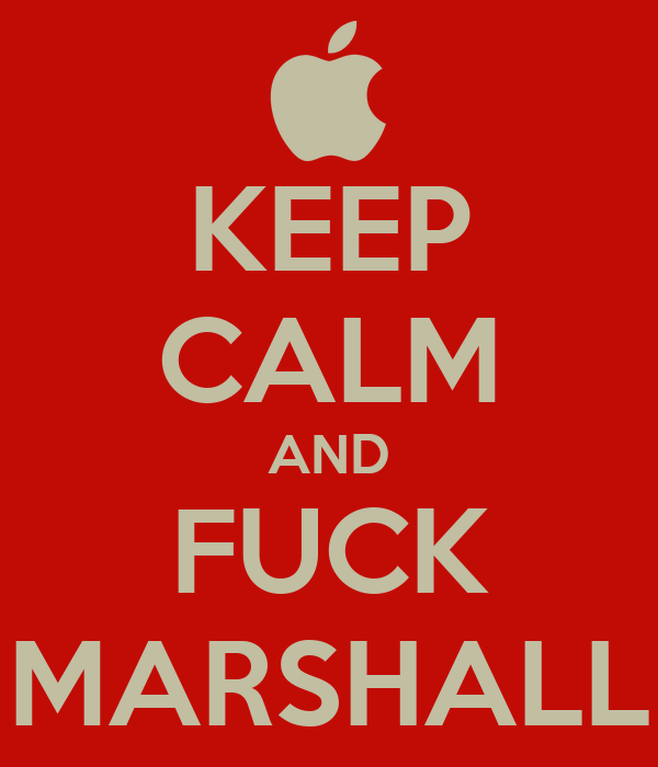 KEEP CALM AND FUCK MARSHALL