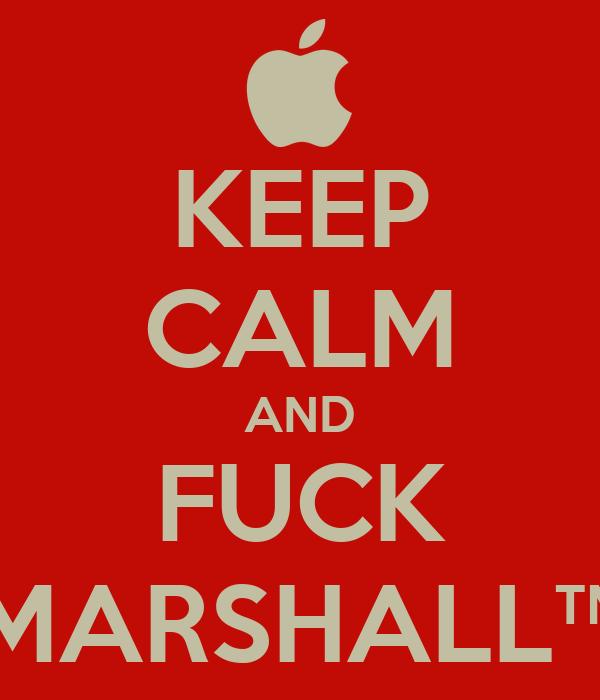 KEEP CALM AND FUCK MARSHALL™