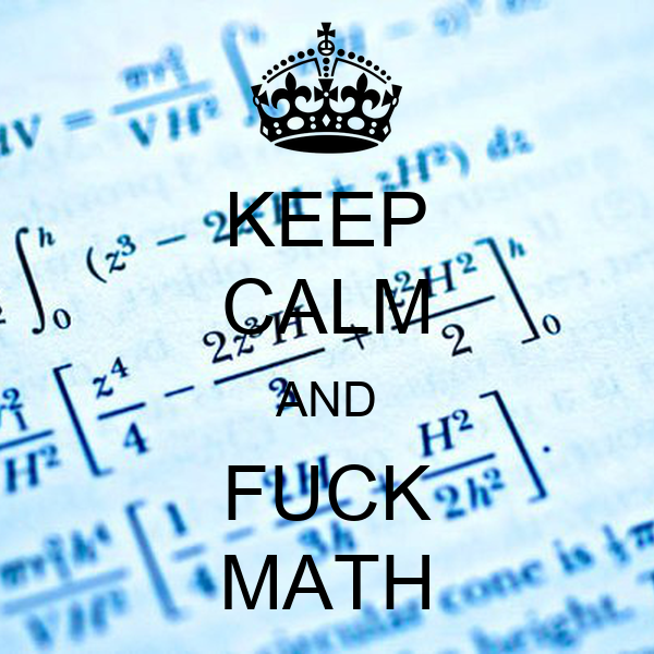 KEEP CALM AND FUCK MATH