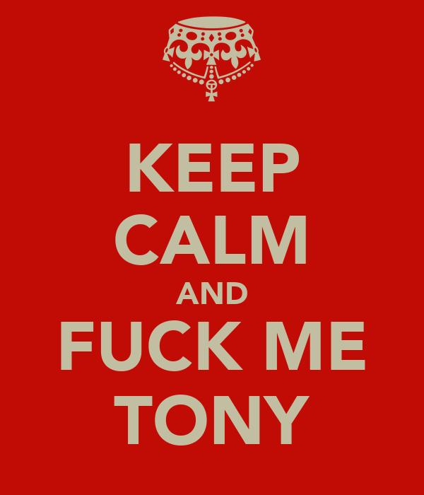 KEEP CALM AND FUCK ME TONY
