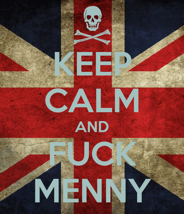KEEP CALM AND FUCK MENNY