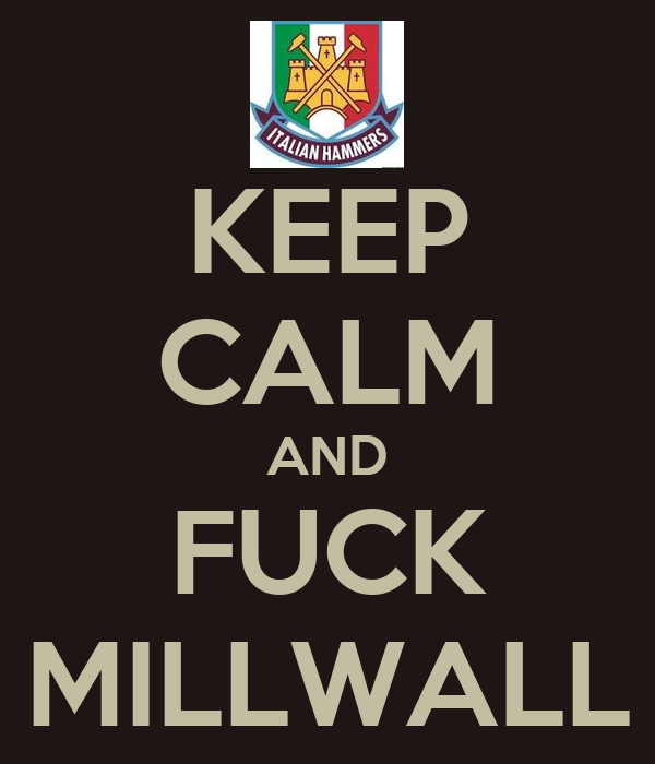 KEEP CALM AND FUCK MILLWALL