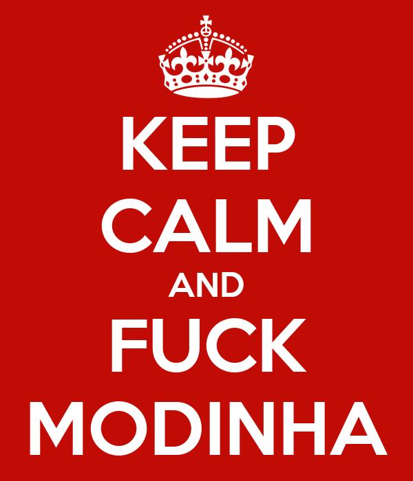 KEEP CALM AND FUCK MODINHA