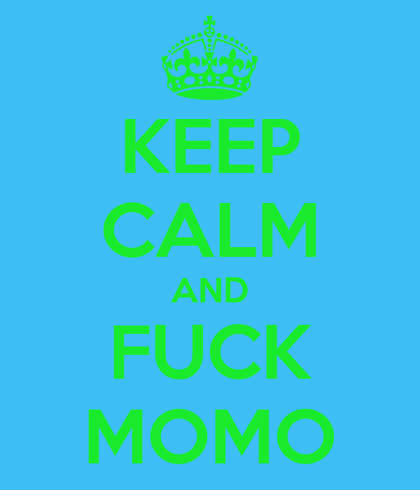 KEEP CALM AND FUCK MOMO