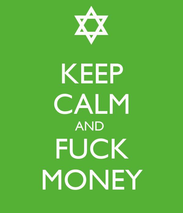 KEEP CALM AND  FUCK MONEY