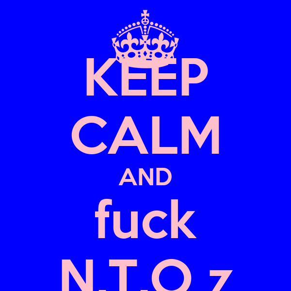 KEEP CALM AND fuck N.T.O z