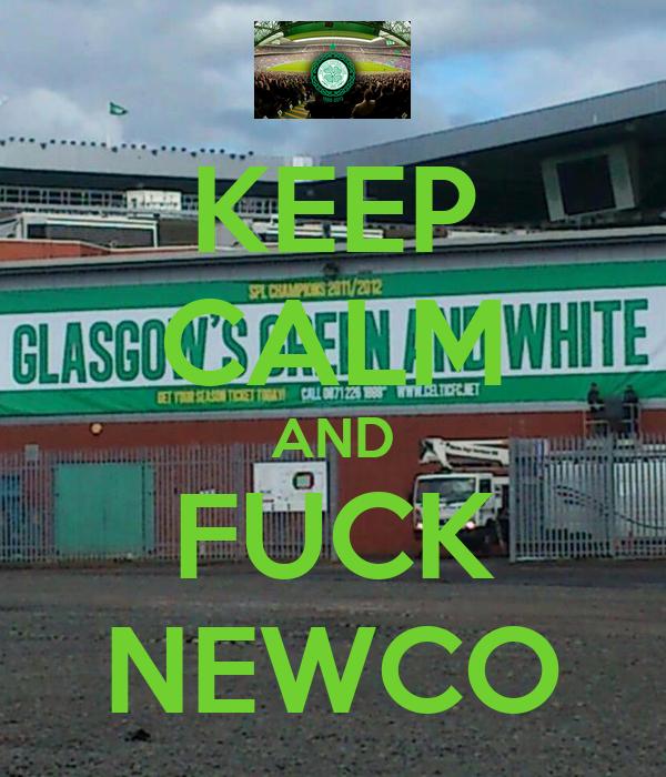 KEEP CALM AND FUCK NEWCO