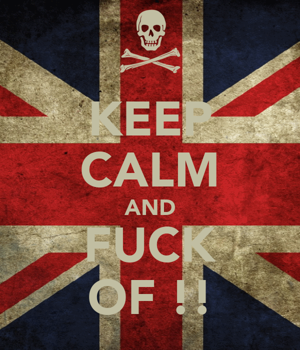 KEEP CALM AND FUCK OF !!