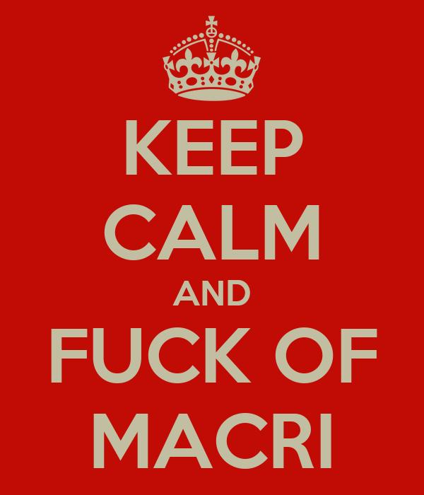 KEEP CALM AND FUCK OF MACRI