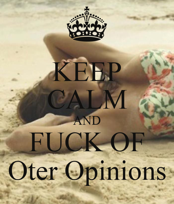 KEEP CALM AND FUCK OF Oter Opinions