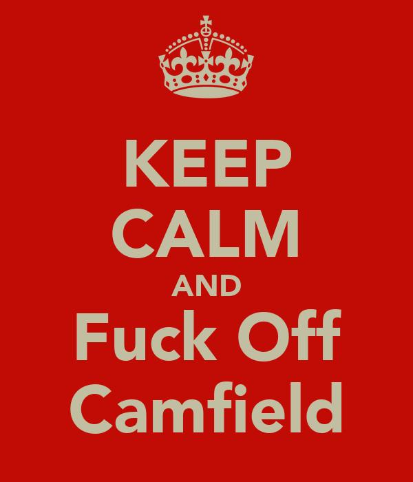 KEEP CALM AND Fuck Off Camfield