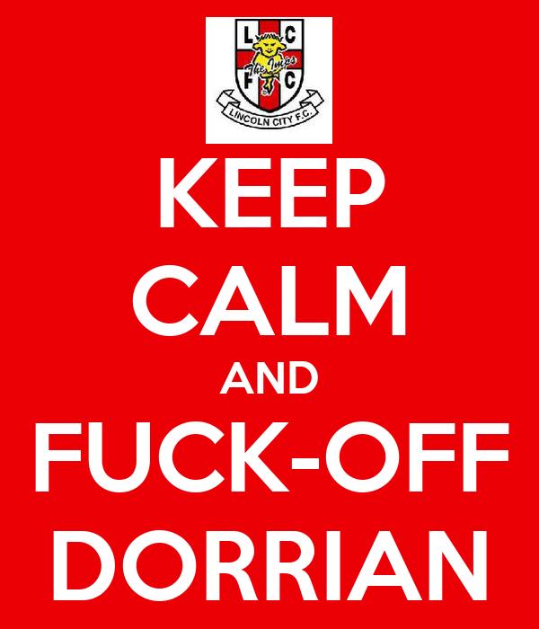 KEEP CALM AND FUCK-OFF DORRIAN