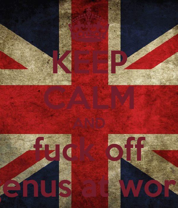 KEEP CALM AND fuck off genus at work