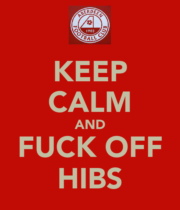 KEEP CALM AND FUCK OFF HIBS