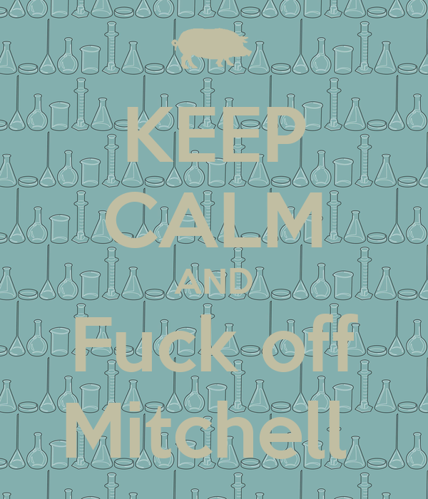 KEEP CALM AND Fuck off Mitchell