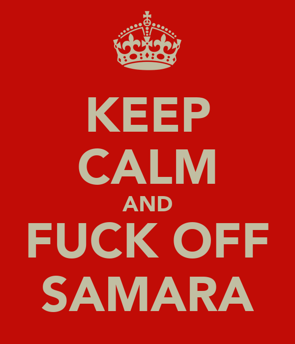 KEEP CALM AND FUCK OFF SAMARA