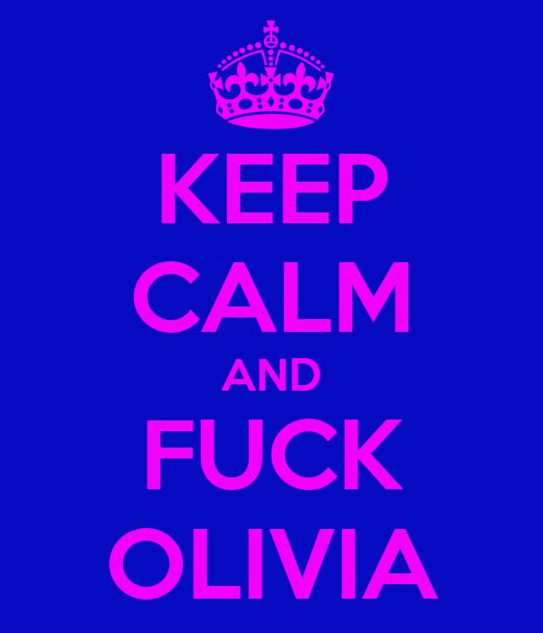 KEEP CALM AND FUCK OLIVIA