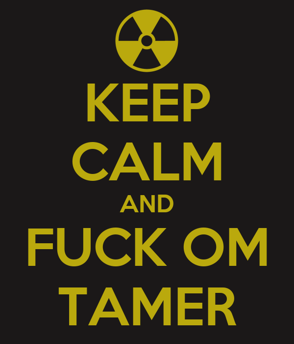 KEEP CALM AND FUCK OM TAMER