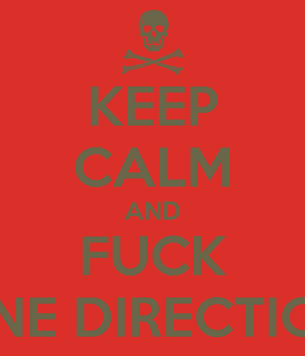 KEEP CALM AND FUCK ONE DIRECTION