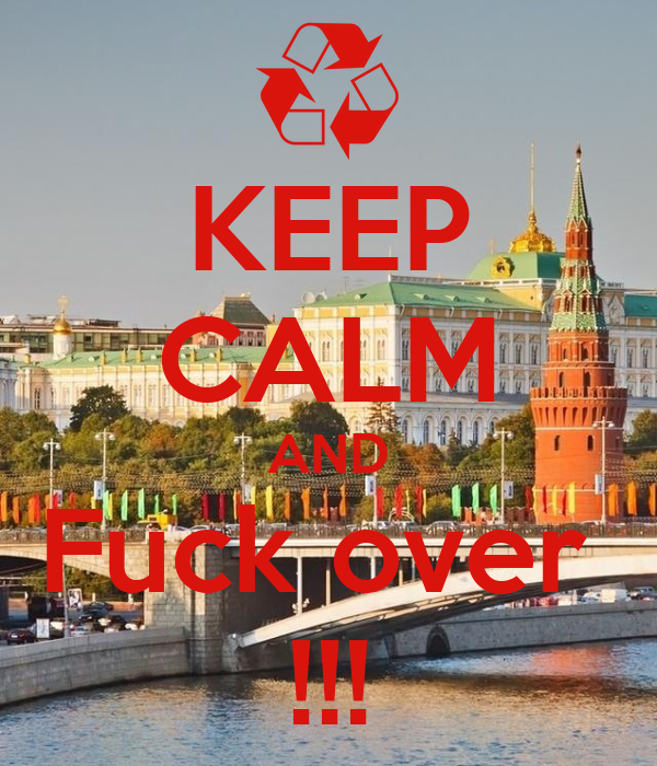 KEEP CALM AND Fuck over  !!!