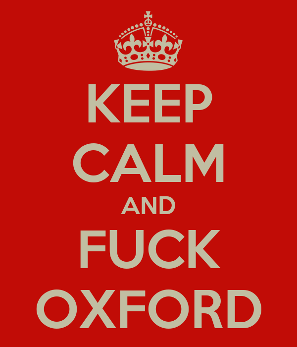KEEP CALM AND FUCK OXFORD