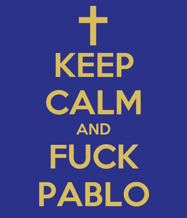 KEEP CALM AND FUCK PABLO