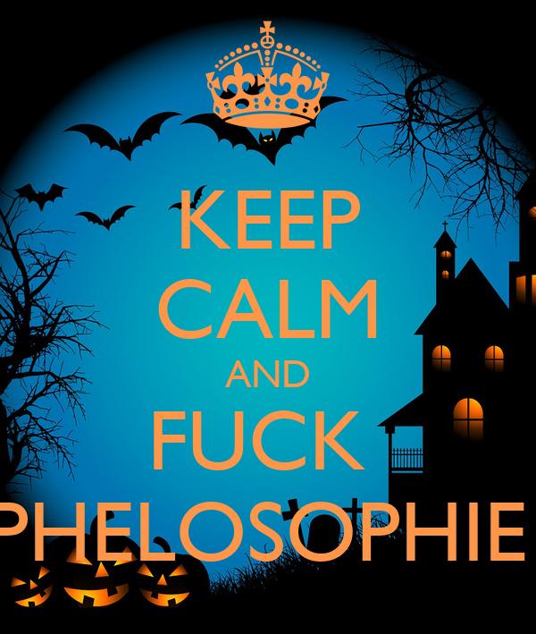 KEEP CALM AND FUCK  PHELOSOPHIE