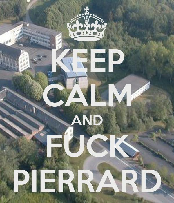 KEEP CALM AND FUCK PIERRARD