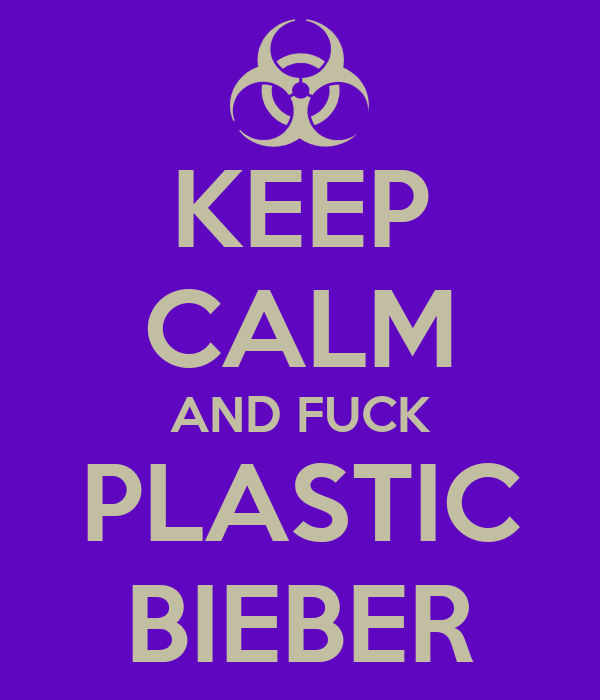 KEEP CALM AND FUCK PLASTIC BIEBER