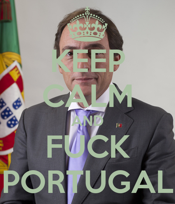 KEEP CALM AND FUCK PORTUGAL