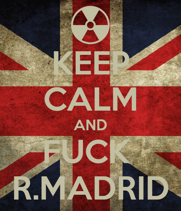 KEEP CALM AND FUCK  R.MADRID