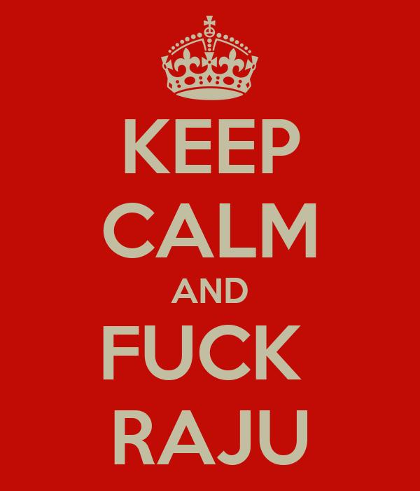 KEEP CALM AND FUCK  RAJU