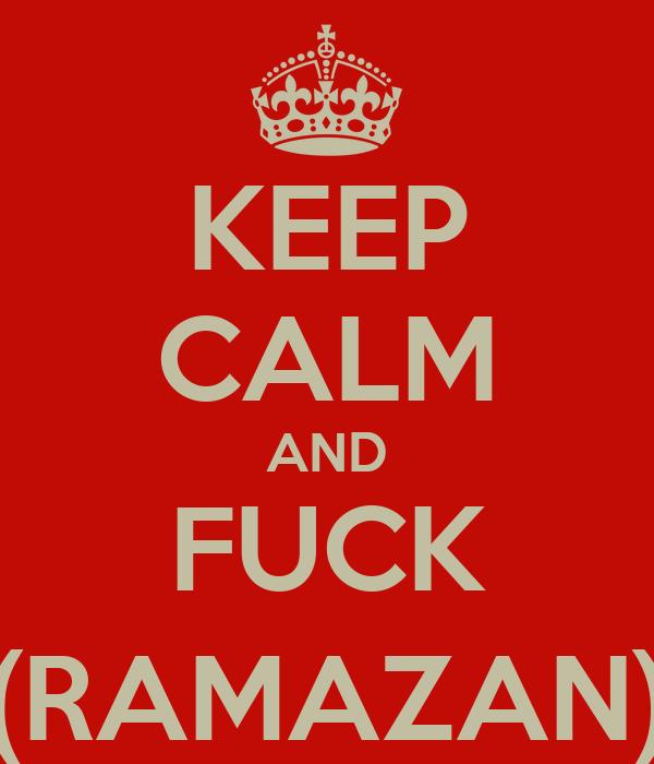 KEEP CALM AND FUCK (RAMAZAN)
