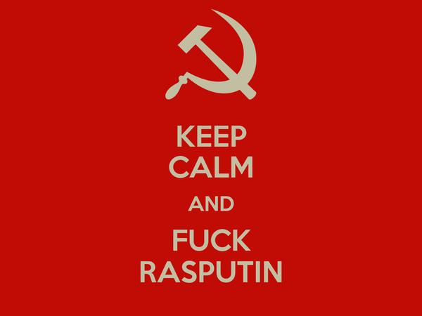 KEEP CALM AND FUCK RASPUTIN