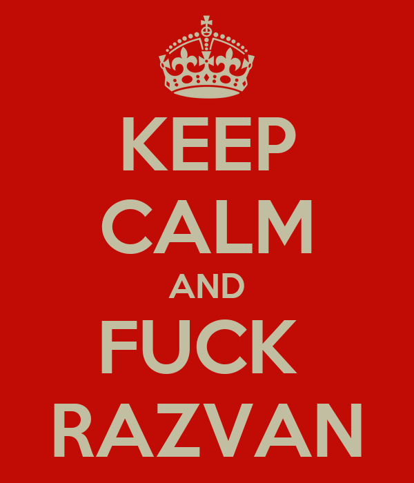 KEEP CALM AND FUCK  RAZVAN