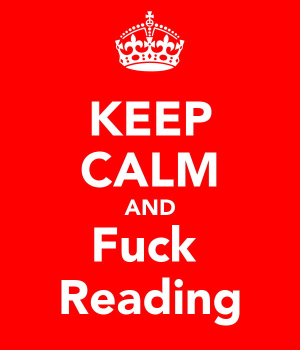 KEEP CALM AND Fuck  Reading