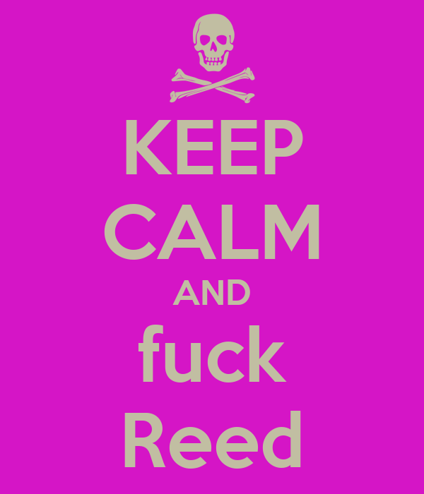 KEEP CALM AND fuck Reed