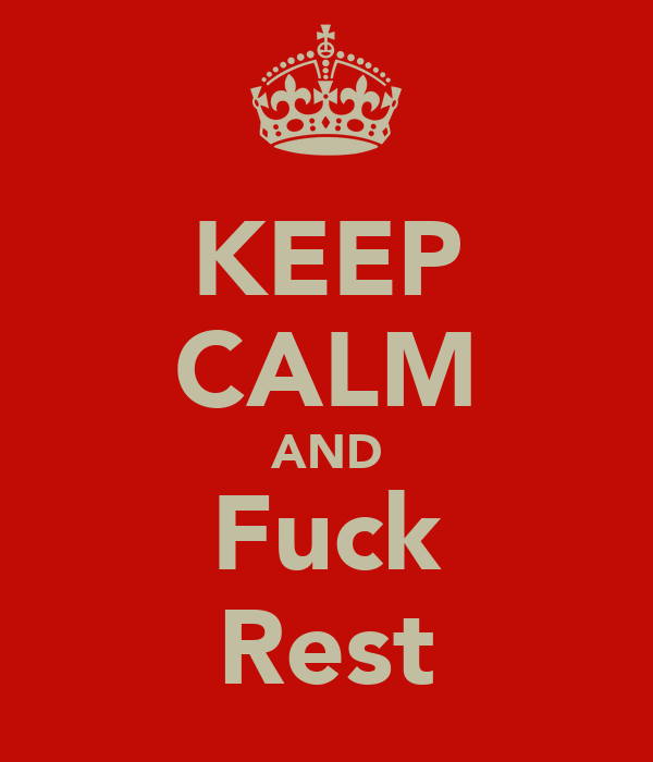 KEEP CALM AND Fuck Rest