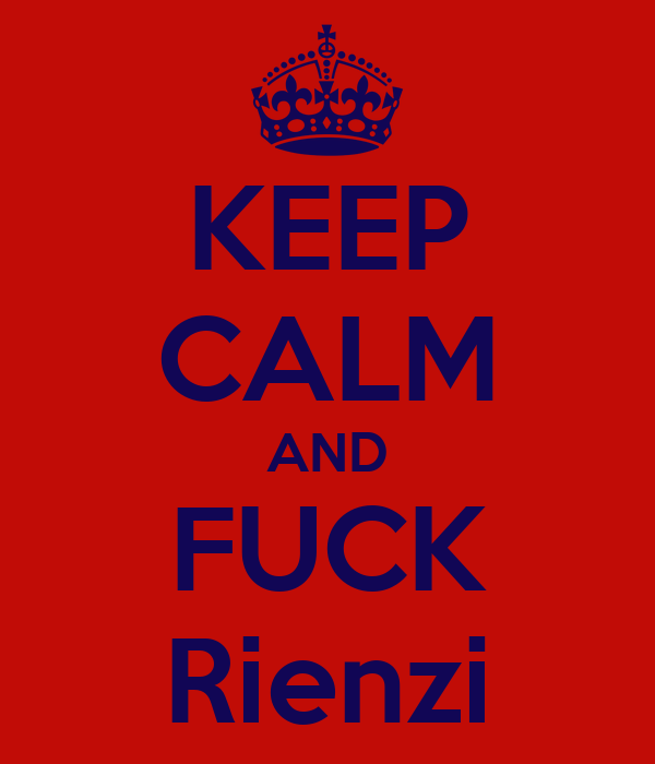 KEEP CALM AND FUCK Rienzi