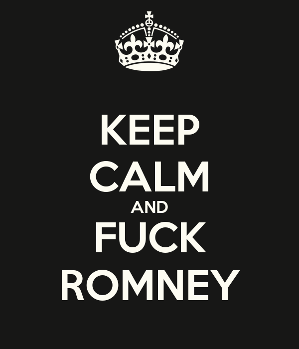 KEEP CALM AND FUCK ROMNEY