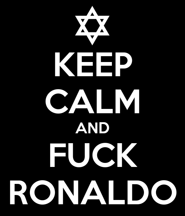 KEEP CALM AND FUCK RONALDO